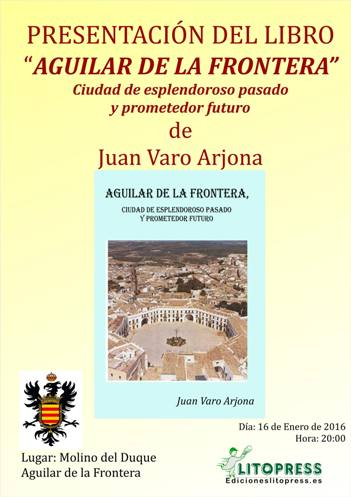 """PRESENTACIÓN DEL LIBRO """"AGUILAR DE LA FRONTERA. Ciudad de esplendoroso pasado y prometedor futuro"""" de Juan Varo Arjona. 1"""