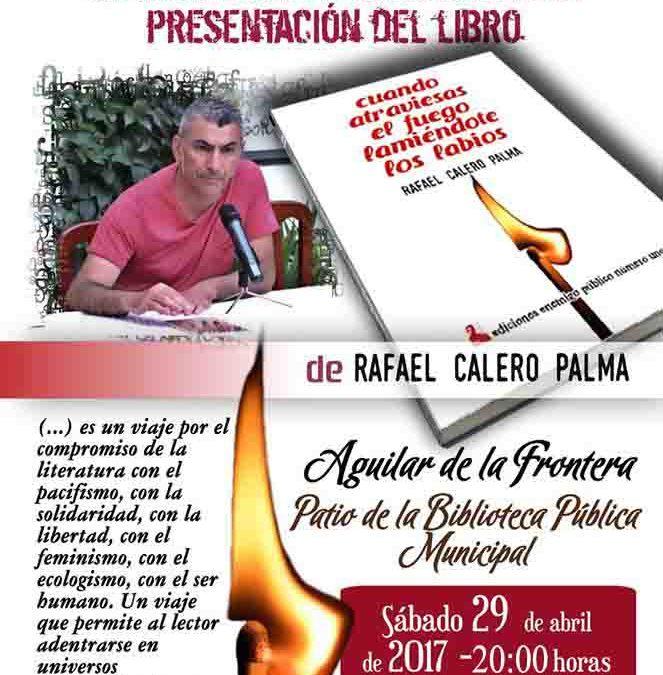 PRESENTACIÓN DEL LIBRO: CUANDO ATRAVIESAS EL FUEGO LAMIÉNDOTE LOS LABIOS. De Rafael Calero Palma. 1